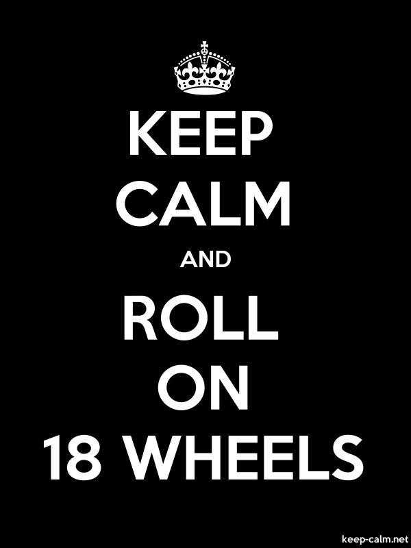 KEEP CALM AND ROLL ON 18 WHEELS - white/black - Default (600x800)