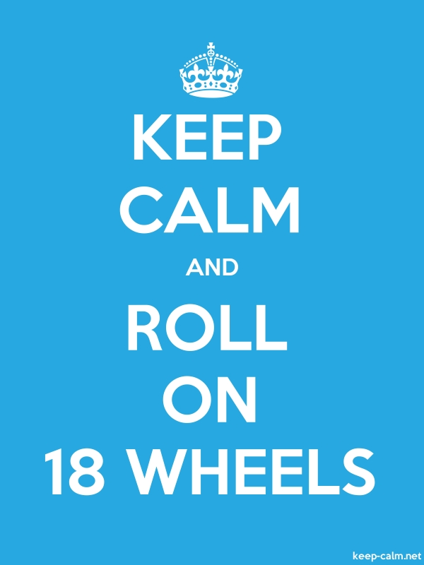 KEEP CALM AND ROLL ON 18 WHEELS - white/blue - Default (600x800)