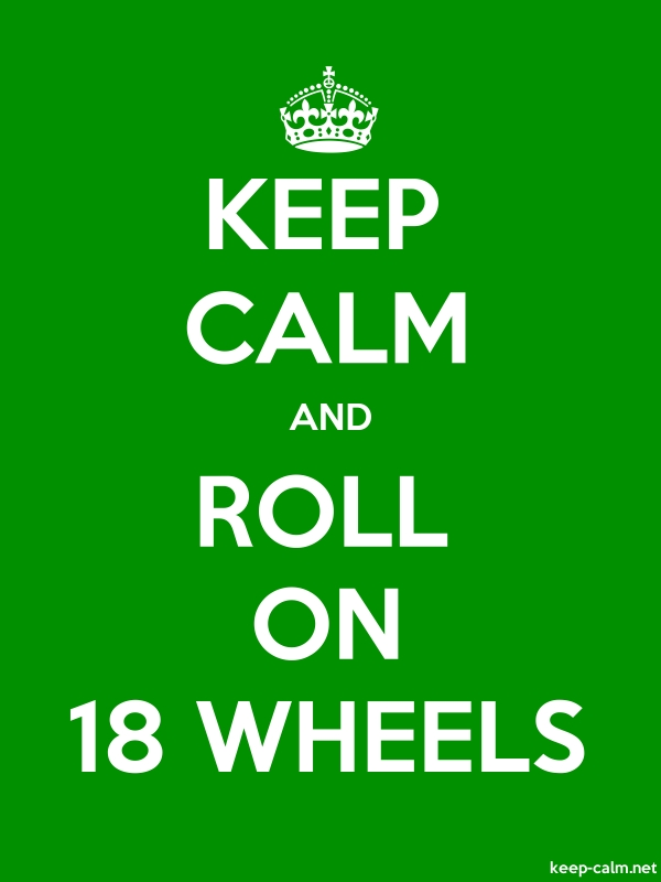 KEEP CALM AND ROLL ON 18 WHEELS - white/green - Default (600x800)