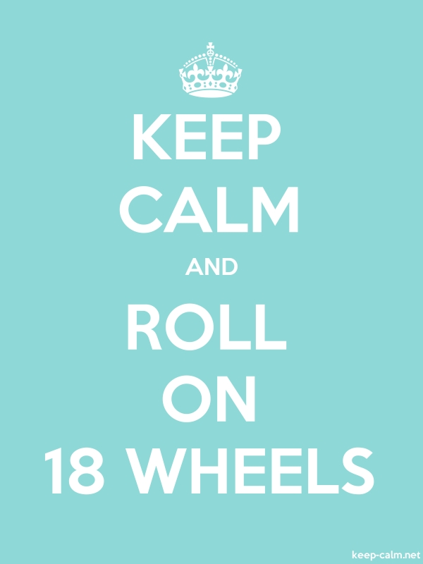 KEEP CALM AND ROLL ON 18 WHEELS - white/lightblue - Default (600x800)
