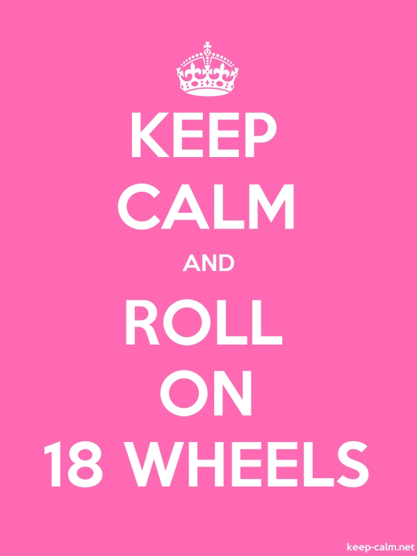 KEEP CALM AND ROLL ON 18 WHEELS - white/pink - Default (600x800)