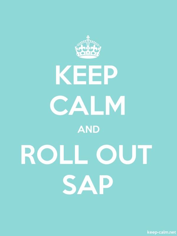 KEEP CALM AND ROLL OUT SAP - white/lightblue - Default (600x800)