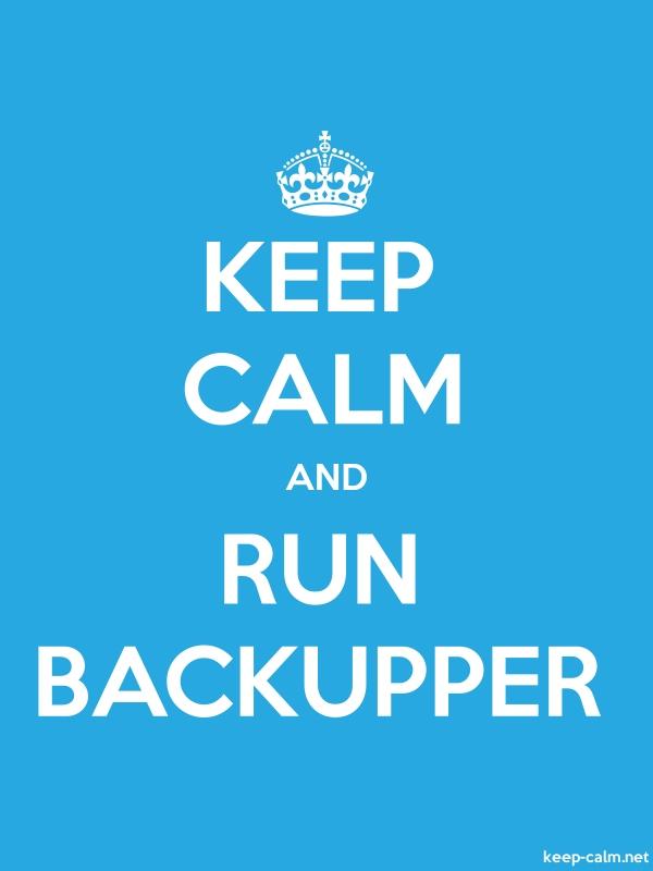 KEEP CALM AND RUN BACKUPPER - white/blue - Default (600x800)