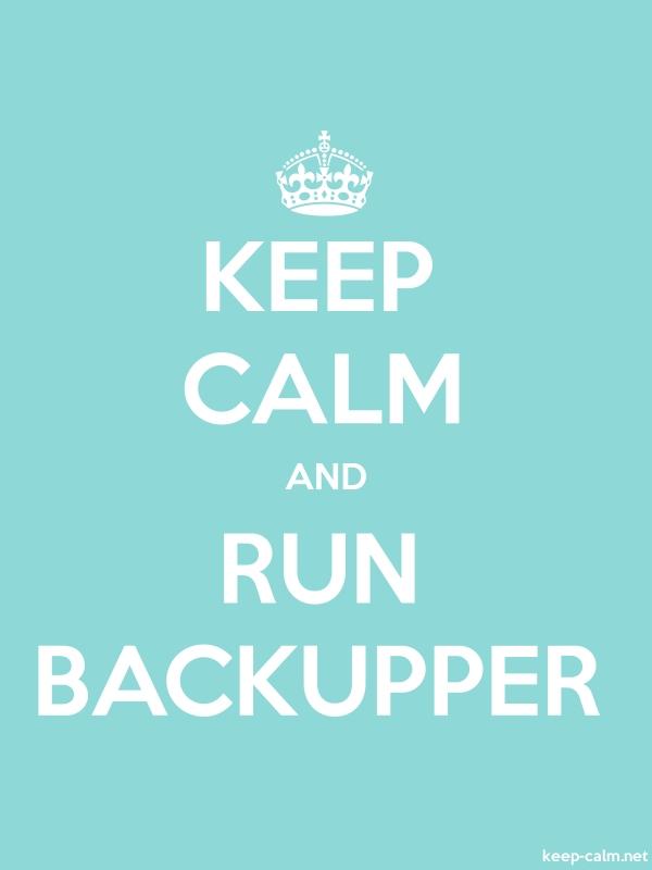 KEEP CALM AND RUN BACKUPPER - white/lightblue - Default (600x800)