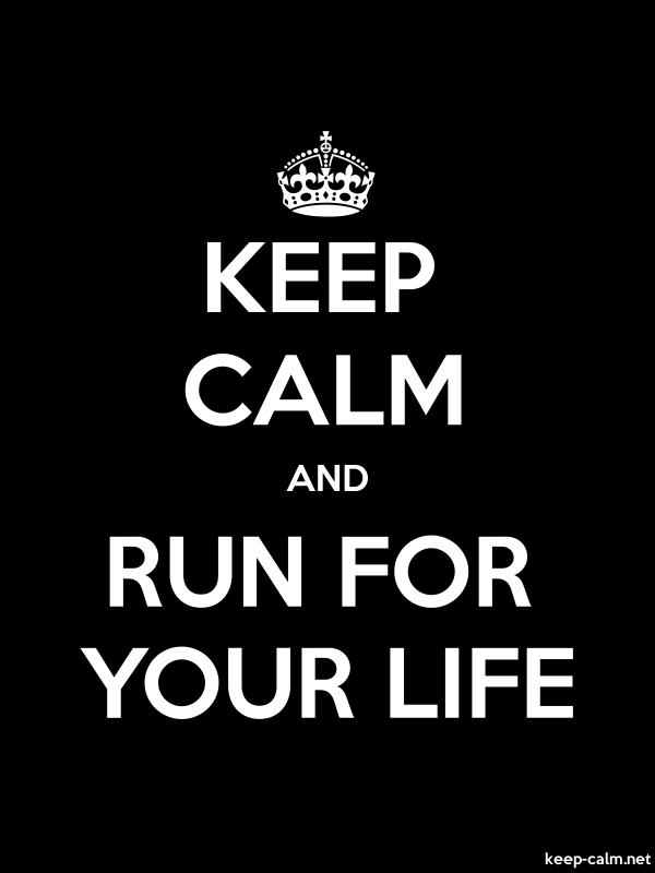 KEEP CALM AND RUN FOR YOUR LIFE - white/black - Default (600x800)