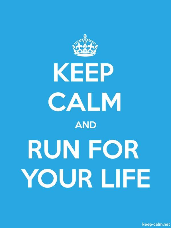 KEEP CALM AND RUN FOR YOUR LIFE - white/blue - Default (600x800)