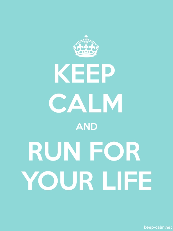 KEEP CALM AND RUN FOR YOUR LIFE - white/lightblue - Default (600x800)