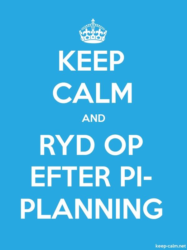KEEP CALM AND RYD OP EFTER PI- PLANNING - white/blue - Default (600x800)