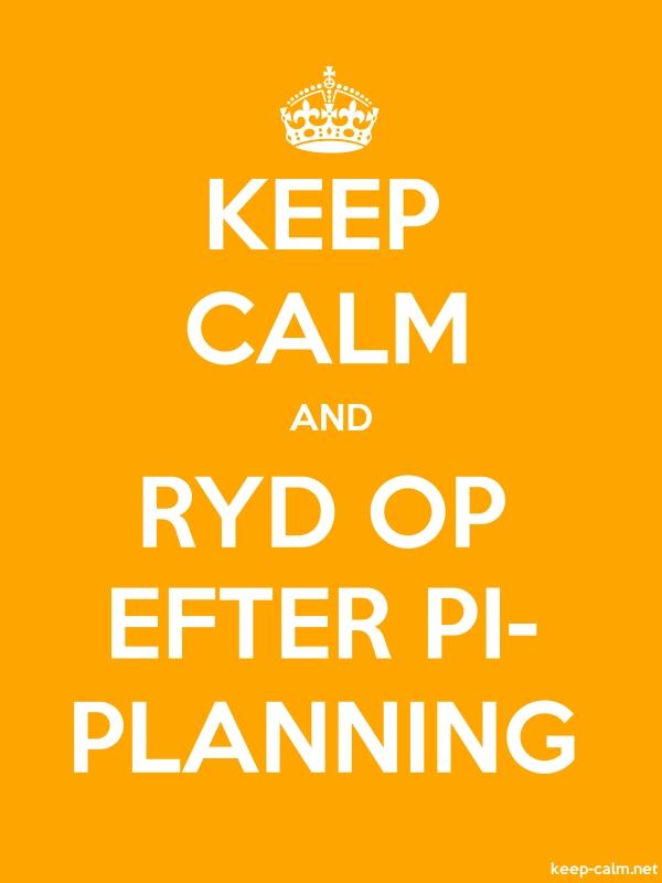 KEEP CALM AND RYD OP EFTER PI- PLANNING - white/orange - Default (600x800)