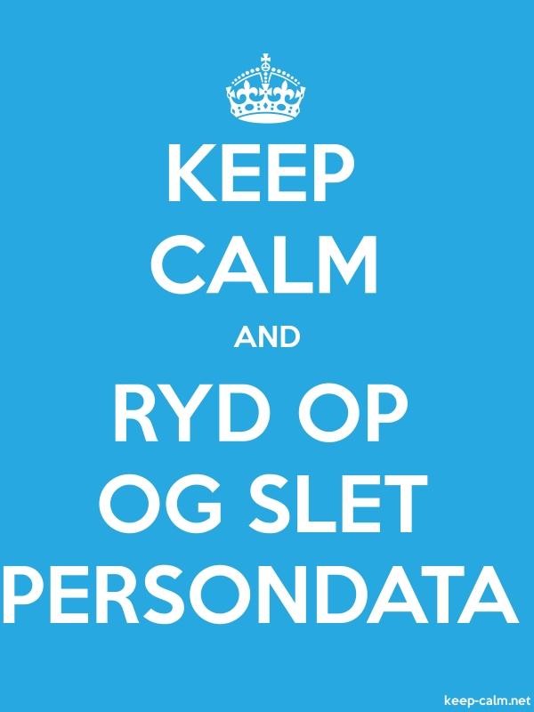 KEEP CALM AND RYD OP OG SLET PERSONDATA - white/blue - Default (600x800)