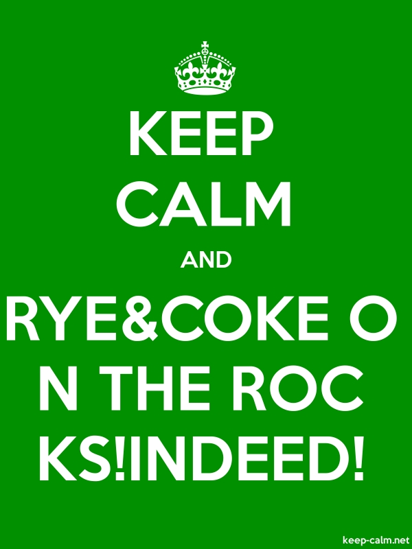 KEEP CALM AND RYE&COKE O N THE ROC KS!INDEED! - white/green - Default (600x800)