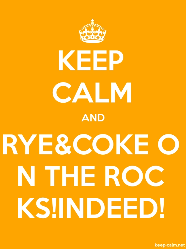 KEEP CALM AND RYE&COKE O N THE ROC KS!INDEED! - white/orange - Default (600x800)