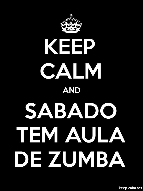KEEP CALM AND SABADO TEM AULA DE ZUMBA - white/black - Default (600x800)