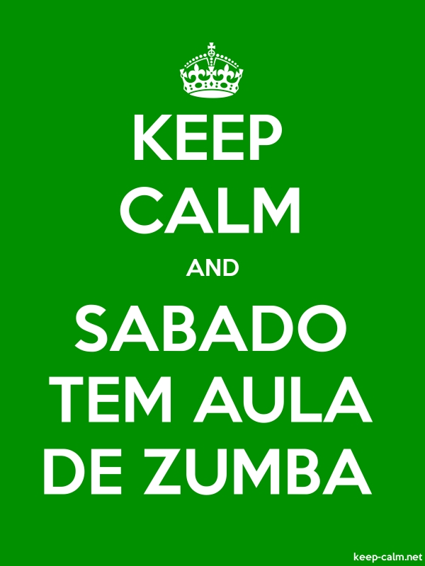 KEEP CALM AND SABADO TEM AULA DE ZUMBA - white/green - Default (600x800)