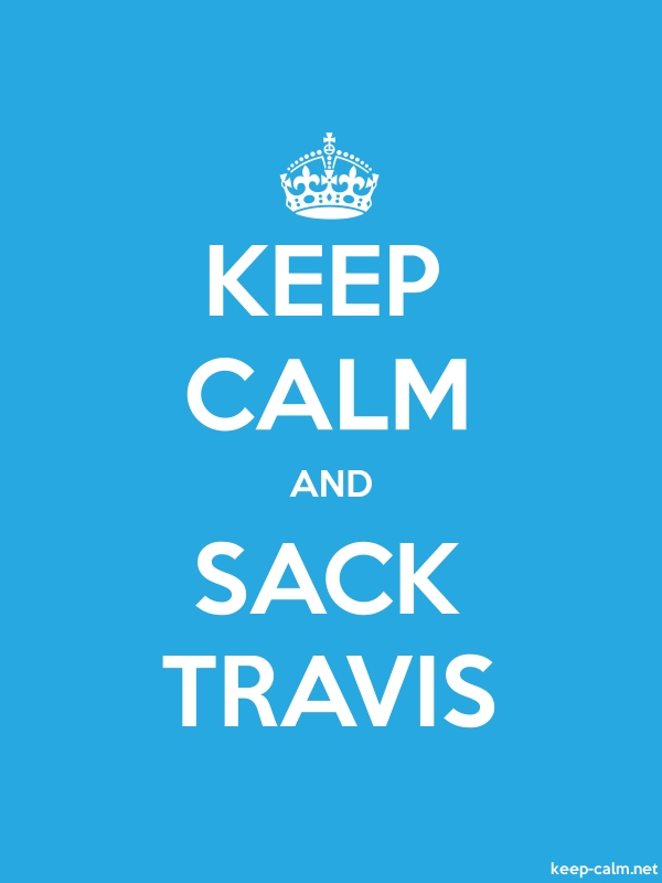 KEEP CALM AND SACK TRAVIS - white/blue - Default (600x800)