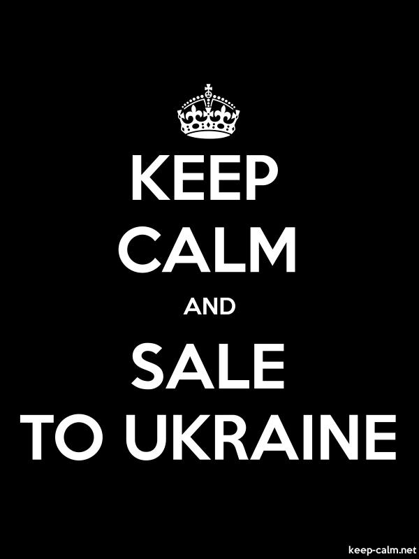 KEEP CALM AND SALE TO UKRAINE - white/black - Default (600x800)