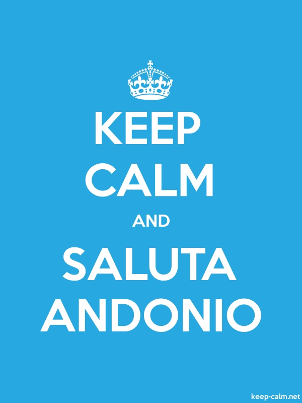 KEEP CALM AND SALUTA ANDONIO - white/blue - Default (600x800)