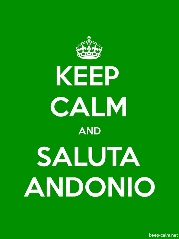 KEEP CALM AND SALUTA ANDONIO - white/green - Default (600x800)