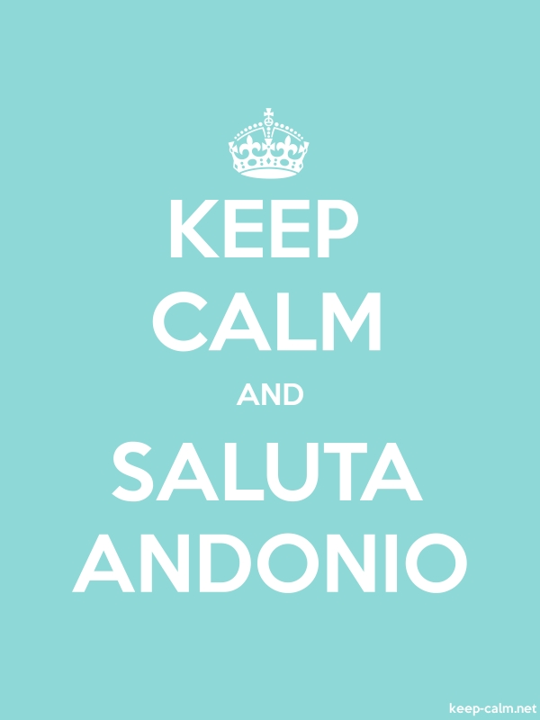 KEEP CALM AND SALUTA ANDONIO - white/lightblue - Default (600x800)