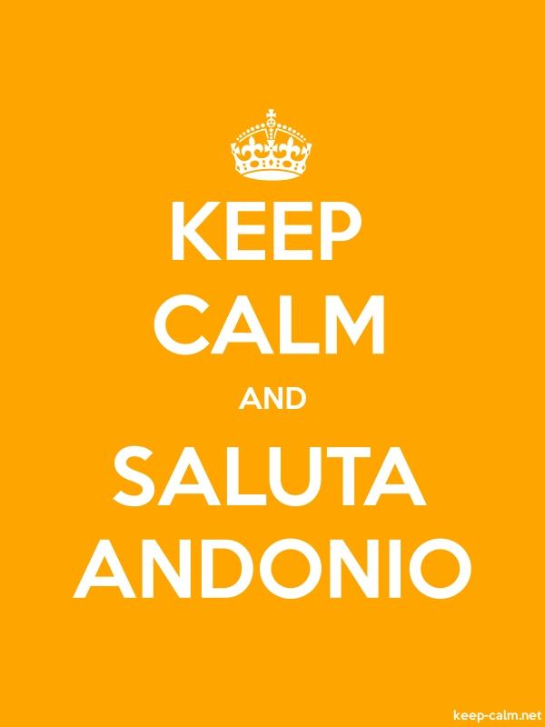 KEEP CALM AND SALUTA ANDONIO - white/orange - Default (600x800)