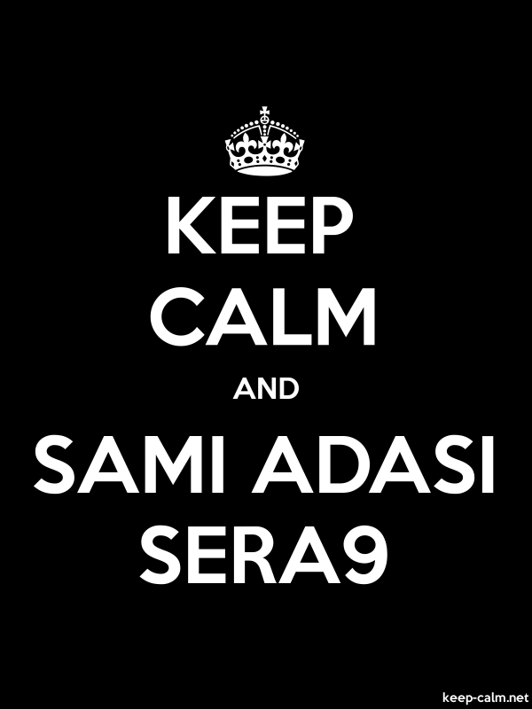 KEEP CALM AND SAMI ADASI SERA9 - white/black - Default (600x800)