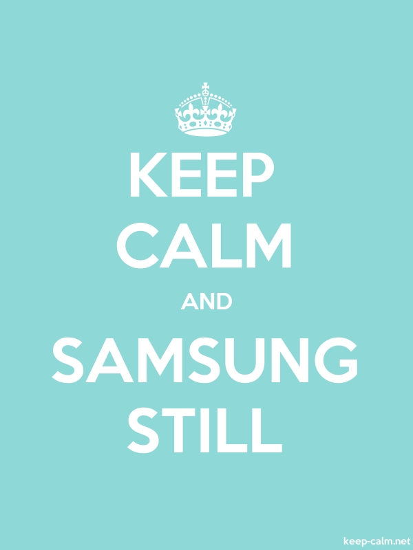 KEEP CALM AND SAMSUNG STILL - white/lightblue - Default (600x800)
