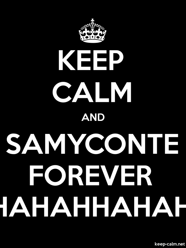 KEEP CALM AND SAMYCONTE FOREVER HAHAHHAHAH - white/black - Default (600x800)