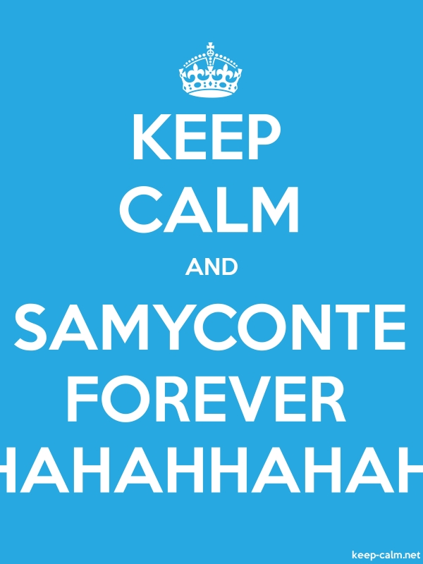 KEEP CALM AND SAMYCONTE FOREVER HAHAHHAHAH - white/blue - Default (600x800)