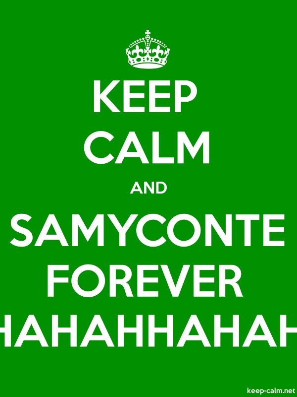KEEP CALM AND SAMYCONTE FOREVER HAHAHHAHAH - white/green - Default (600x800)