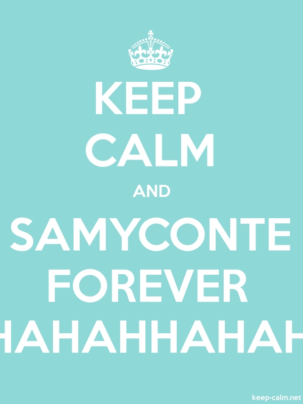 KEEP CALM AND SAMYCONTE FOREVER HAHAHHAHAH - white/lightblue - Default (600x800)