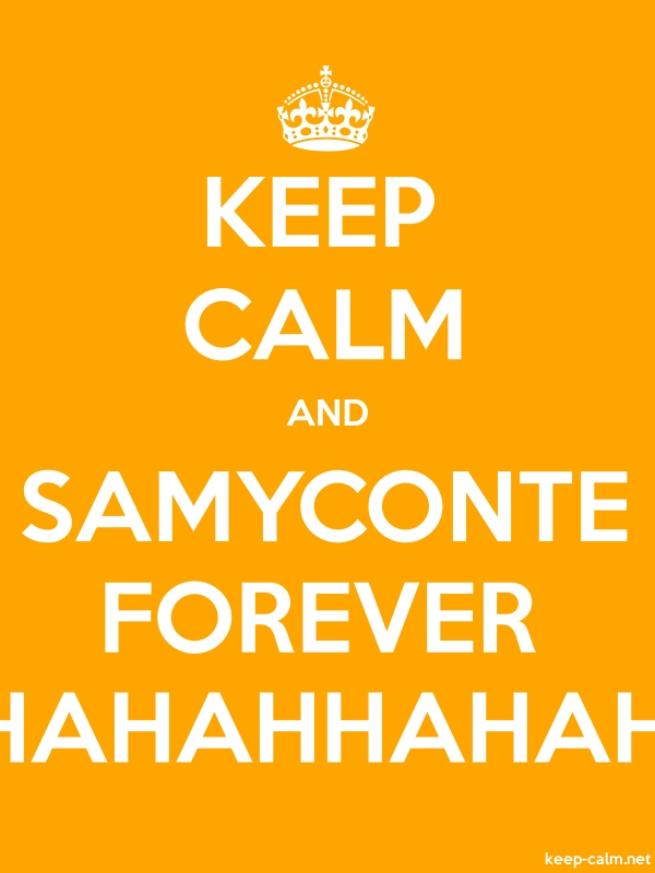 KEEP CALM AND SAMYCONTE FOREVER HAHAHHAHAH - white/orange - Default (600x800)