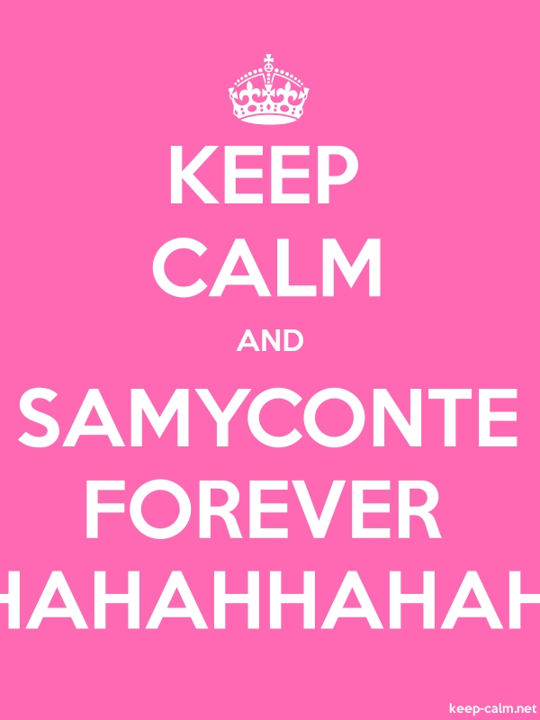 KEEP CALM AND SAMYCONTE FOREVER HAHAHHAHAH - white/pink - Default (600x800)
