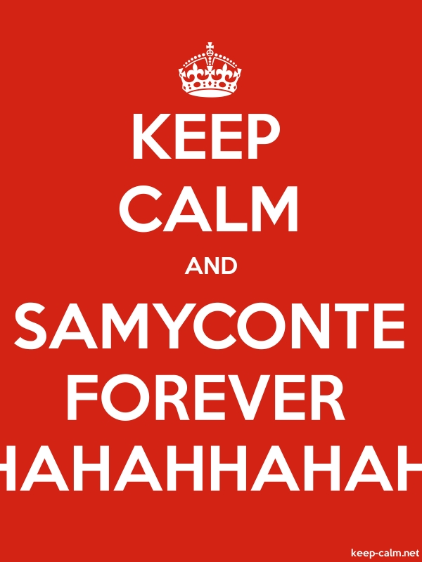 KEEP CALM AND SAMYCONTE FOREVER HAHAHHAHAH - white/red - Default (600x800)