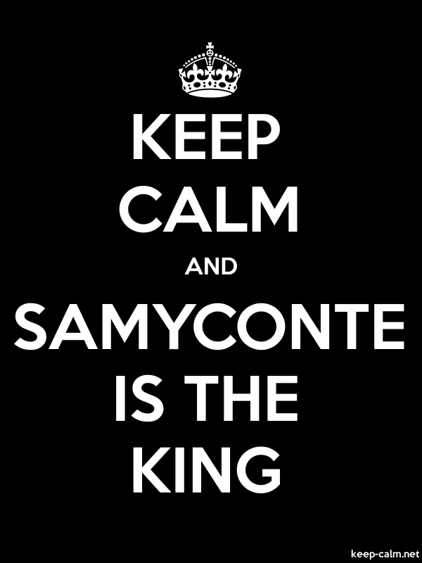 KEEP CALM AND SAMYCONTE IS THE KING - white/black - Default (600x800)