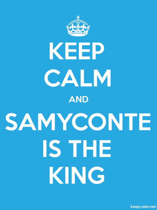KEEP CALM AND SAMYCONTE IS THE KING - white/blue - Default (600x800)