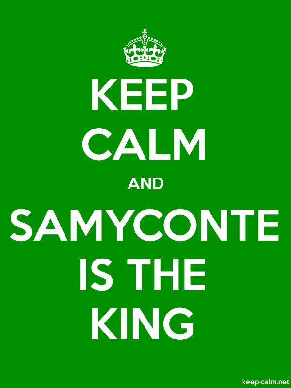 KEEP CALM AND SAMYCONTE IS THE KING - white/green - Default (600x800)