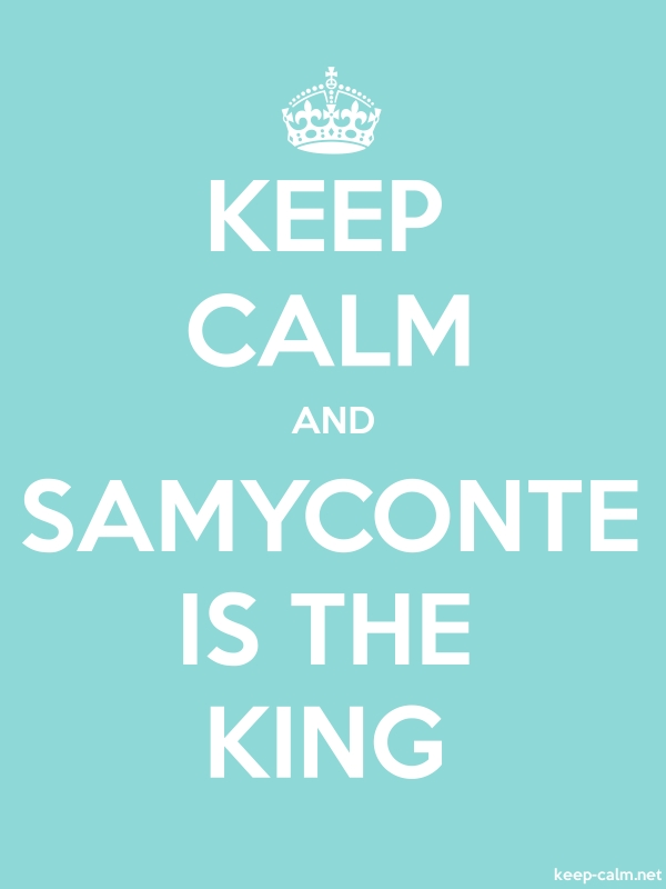 KEEP CALM AND SAMYCONTE IS THE KING - white/lightblue - Default (600x800)