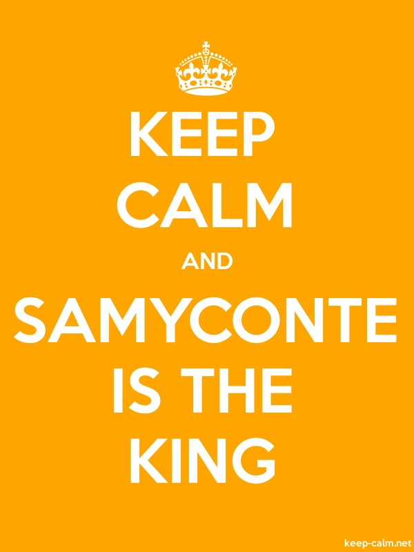 KEEP CALM AND SAMYCONTE IS THE KING - white/orange - Default (600x800)