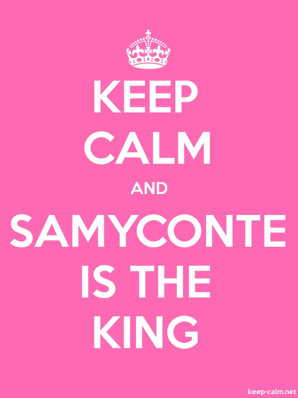 KEEP CALM AND SAMYCONTE IS THE KING - white/pink - Default (600x800)