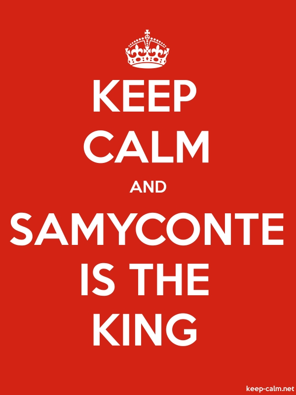 KEEP CALM AND SAMYCONTE IS THE KING - white/red - Default (600x800)