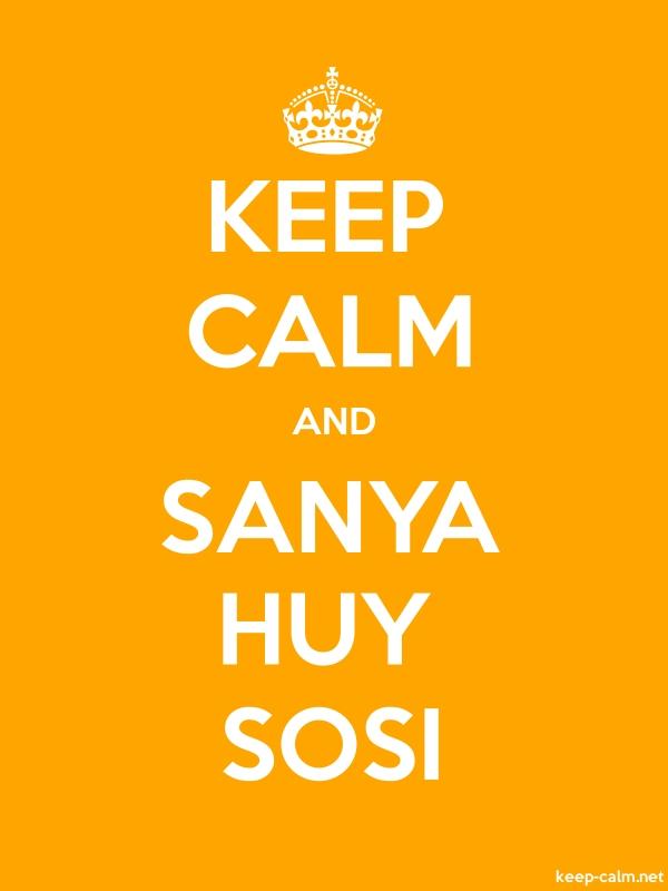 KEEP CALM AND SANYA HUY SOSI - white/orange - Default (600x800)