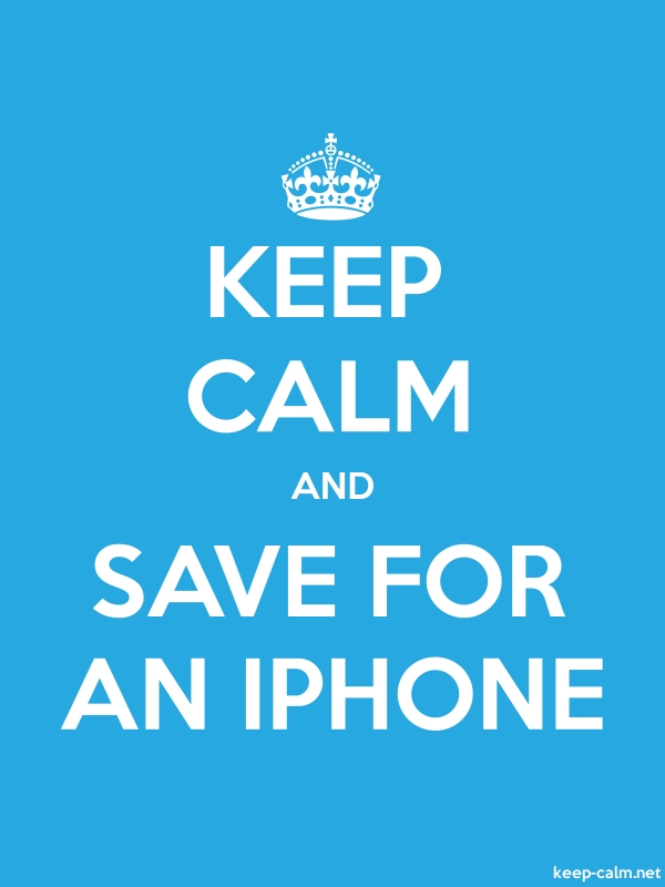 KEEP CALM AND SAVE FOR AN IPHONE - white/blue - Default (600x800)