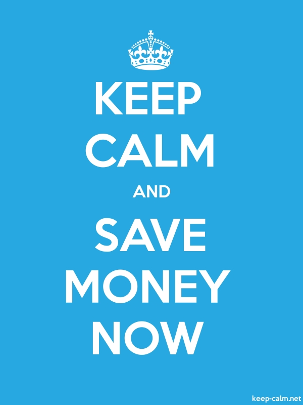 KEEP CALM AND SAVE MONEY NOW - white/blue - Default (600x800)