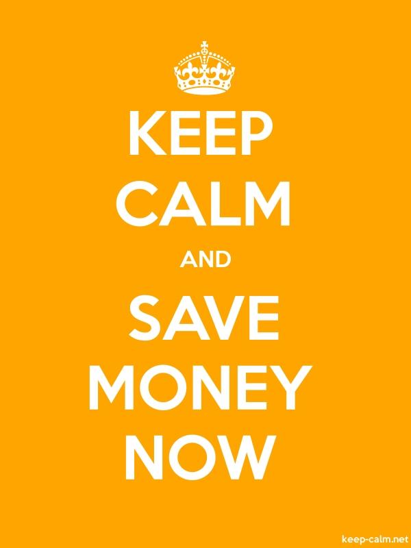 KEEP CALM AND SAVE MONEY NOW - white/orange - Default (600x800)