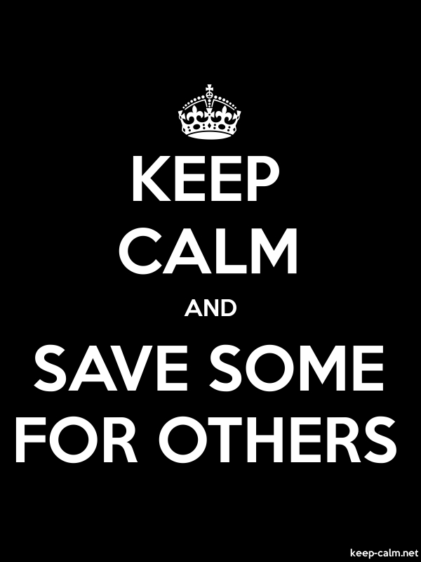 KEEP CALM AND SAVE SOME FOR OTHERS - white/black - Default (600x800)