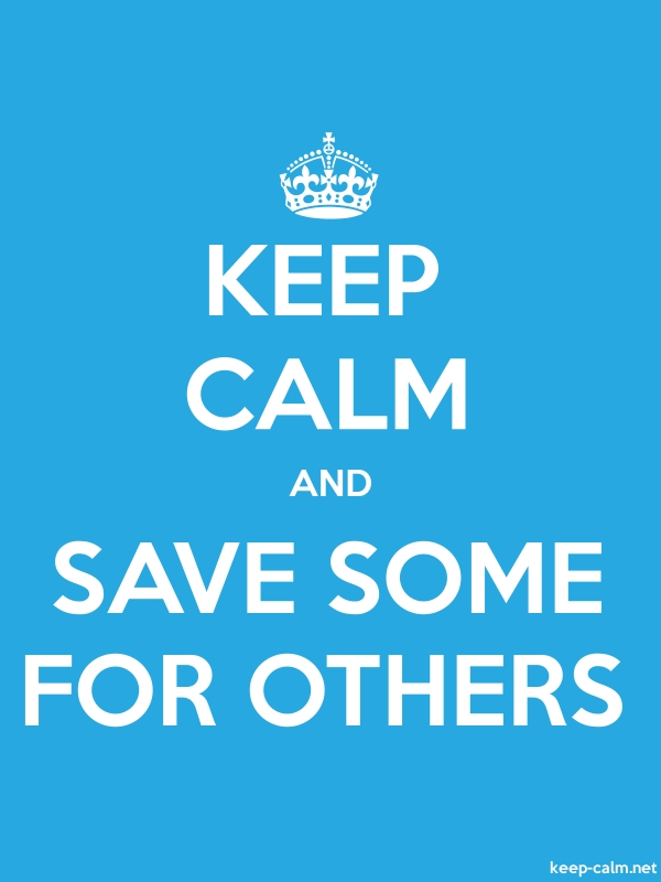 KEEP CALM AND SAVE SOME FOR OTHERS - white/blue - Default (600x800)