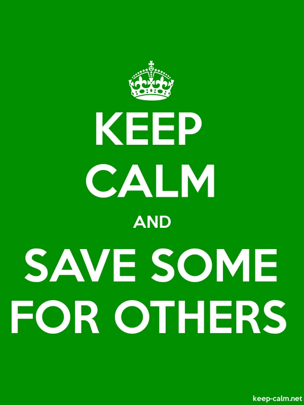 KEEP CALM AND SAVE SOME FOR OTHERS - white/green - Default (600x800)