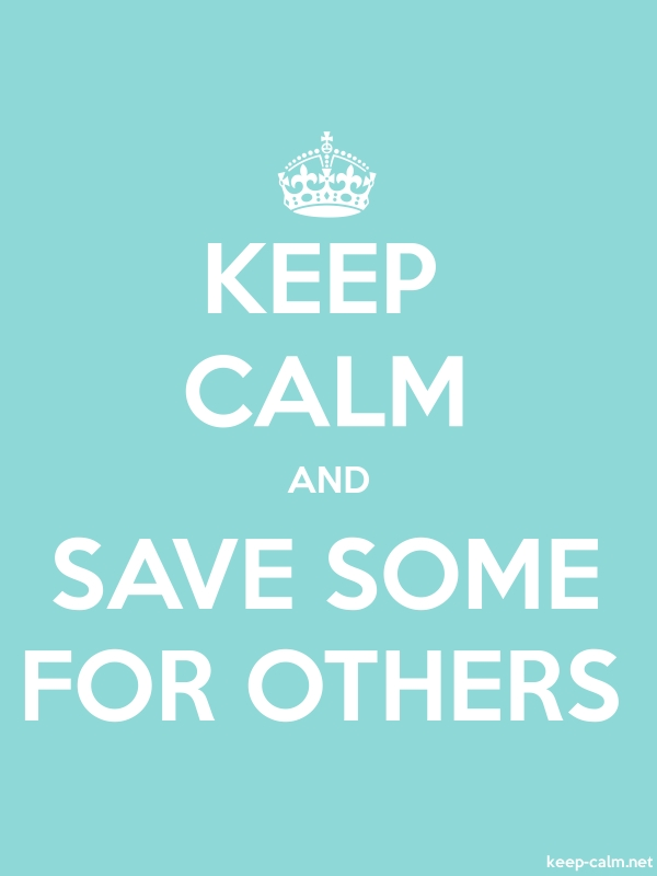 KEEP CALM AND SAVE SOME FOR OTHERS - white/lightblue - Default (600x800)