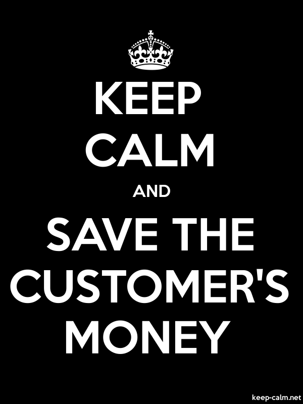 KEEP CALM AND SAVE THE CUSTOMER'S MONEY - white/black - Default (600x800)