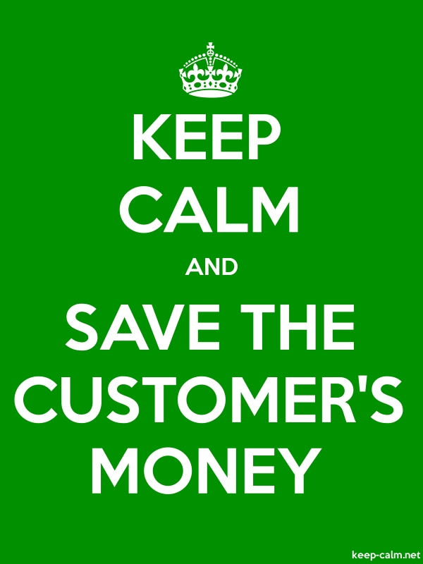 KEEP CALM AND SAVE THE CUSTOMER'S MONEY - white/green - Default (600x800)